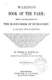 Waring's Book of the Farm: Being a Rev. Ed. of the Handy-book of Husbandry. A Guide for Farmers