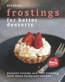 Decadent Frostings for Better Desserts PDF