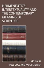Hermeneutics, Intertextuality and the Contemporary Meaning of Scripture: Intertextuality and the Contemporary Meaning of Scripture