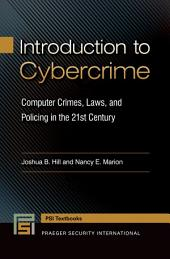 Introduction to Cybercrime: Computer Crimes, Laws, and Policing in the 21st Century: Computer Crimes, Laws, and Policing in the 21st Century