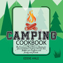 Camping Cookbook Mastery  The Easiest Recipes for Gourmet Outdoor Cooking with Cast Iron Skillets Over Campfires with Family and Friends