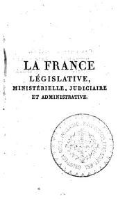 La France législative, ministérielle, judiciaire et administrative, sous les quatre dynasties...