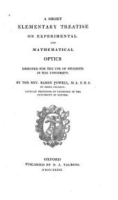 A Short Elementary Treatise on Experimental and Mathematical Optics: Designed for the Use of Students in the University