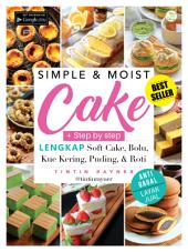 Simple & Moist Cake: Lengkap Soft Cake, Bolu, Kue Kering, Puding & Roti