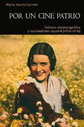 Por un cine patrio: Cultura cinematográfica y nacionalismo español (1926-1936)