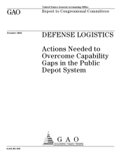Defense logistics actions needed to overcome capability gaps in the public depot system : report to congressional committees