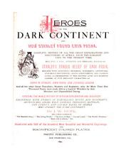 Heroes of the Dark Continent and how Stanley Found Emin Pasha: A Complete History of All the Great Explorations and Discoveries in Africa, from the Earliest Ages to the Present Time ...