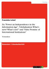 "Zu ""Power an Independence in the Information Age"", ""Globalization: What's new? What's not?"" und ""False Promis of International Institutions"": Textanalyse"