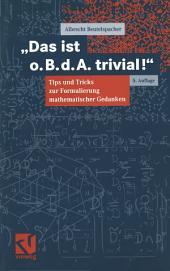 Das ist o. B. d. A. trivial!: Eine Gebrauchsanleitung zur Formulierung mathematischer Gedanken mit vielen praktischen Tips für Studierende der Mathematik und Informatik, Ausgabe 5
