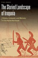 The Storied Landscape of Iroquoia PDF