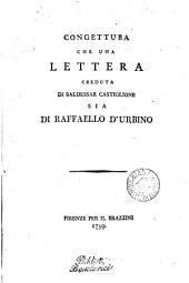 Congettura che una lettera creduta di Baldessar Castiglione sia di Raffaello d'Urbino. [With] Testo della intiera lettera