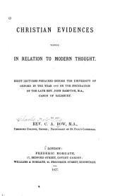 Christian Evidences Viewed in Relation to Modern Thought: Eight Lectures Preached Before the University of Oxford in the Year 1877 on the Foundation of the Late Rev. John Bampton, M.A., Canon of Salisbury
