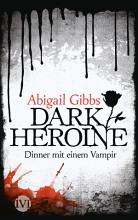 Dark Heroine   Dinner mit einem Vampir PDF