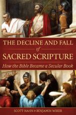 The Decline and Fall of Sacred Scripture  How the Bible Became a Secular Book PDF