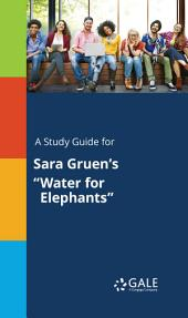 "A Study Guide for Sara Gruen's ""Water for Elephants"""