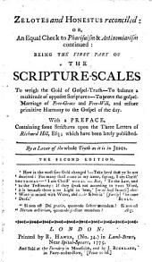 Zelotes and Honestus reconciled: or, an Equal Check to Pharisaism and Antinomianism continued: being the first part of the Scripture-Scales to weigh the gold of gospel-truth ... With a preface, containing some strictures upon the three letters of R. Hill, Esq. which have been lately published. By a lover of the whole truth as it is in Jesus