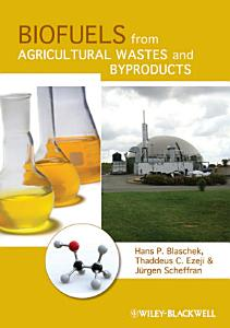 Biofuels from Agricultural Wastes and Byproducts PDF