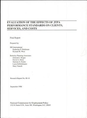 Evaluation of the Effects of JTPA Performance Standards on Clients  Services  and Costs