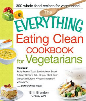 The Everything Eating Clean Cookbook for Vegetarians PDF
