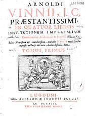 Arnoldi Vinnii... in quatuor libros institutionum imperialium commentarius academicus & forensis. Editio novissima & emendatissima authoris notis... duobus distincta tomis