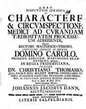 Disputatio Juridica De Charactere & Circvmspectione Medici Ad Cvrandam Taediositatem Processuum Adhibendi