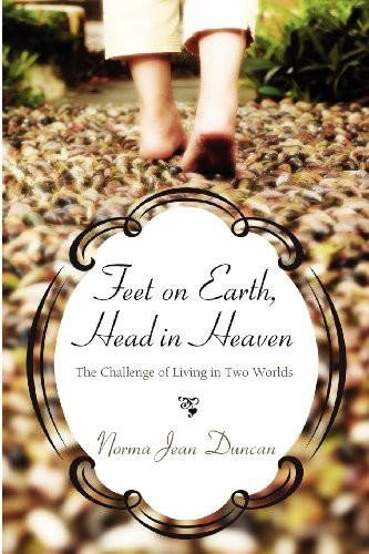Feet on Earth  Head in Heaven PDF