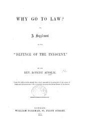 "Why go to Law? or, a supplement to the ""Defence of the Innocent."""