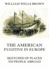 The American Fugitive In Europe - Sketches Of Places And People Abroad