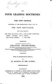 The Four Leading Doctrines of the New Church, Signified in the Revelation, Chap Xxi., by the New Jerusalem; Being Those Respecting the Lord, ... the Sacred Scripture; Faith; and Life. Translated from the Latin ... With an Introductory Preface, and an Account of the Author [by S. Sandel].