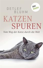 Katzenspuren: Vom Weg der Katze durch die Welt