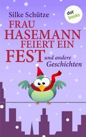 Frau Hasemann feiert ein Fest: und andere Geschichten