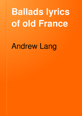 Ballads and Lyrics of Old France: With Other Poems