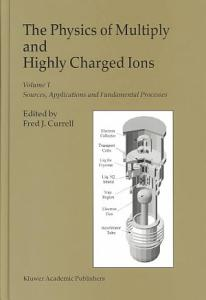 The Physics of Multiply and Highly Charged Ions Book