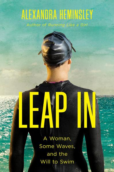 Download Leap In  A Woman  Some Waves  and the Will to Swim Book