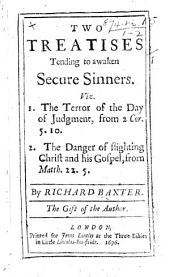 Two Treatises tending to awaken Secure Sinners. Viz. 1. The Terror of the Day of Judgment ... 2. The Danger of slighting Christ and his Gospel