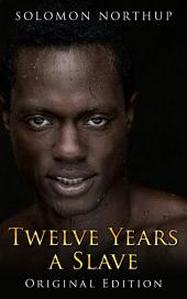 Twelve Years A Slave: illustrated Original Edition With Bonus of Uncle Tom's Cabin