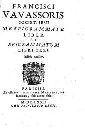 Francisci Vavassoris, Societ. Jesu, De epigrammate liber et Epigrammatum libri tres