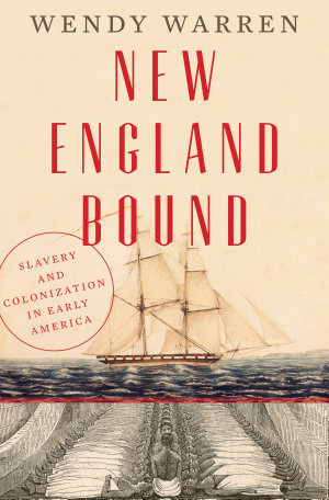 New England Bound  Slavery and Colonization in Early America