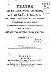 Teatro de la legislación universal de España e Indias, por orden cronológico de sus Cuerpos, y decisiones no recopiladas y alfabético de sus títulos y principales materias: Volumen 24