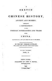 A Sketch of Chinese History, Ancient and Modern: Comprising a Retrospect of the Foreign Intercourse and Trade with China, Volume 1