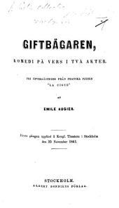 """Giftbägaren. Komedi på vers i tva akter. Fri öfversättning [by Lorentz G. Rosén] från ... """"La Ciguë."""""""