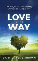 Love Is the Way: Ten Steps to Discovering Personal Happiness