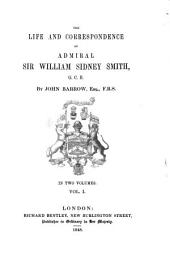 The Life and Correspondence of Admiral Sir William Sidney Smith: Volume 1