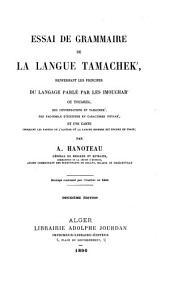 Essai de grammaire de la langue tamachek: renfermant les principes du langage parlé par les Imouchar ou Touareg