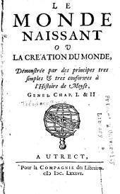 Le monde naissant, ou, La création du monde: démonstrée par de principes tres simples & tres conformes à l'histoire de Moyse, Genes. chap. I. & II.