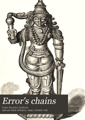 Error's Chains: How Forged and Broken. A Complete, Graphic, and Comparative History of the Many Strange Beliefs, Superstitious Practices, Domestic Peculiarities, Sacred Writings, Systems of Philosophy, Legends and Traditions, Customs and Habits of Mankind Throughout the World, Ancient and Modern