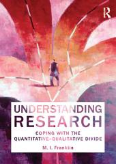 Understanding Research: Coping with the Quantitative - Qualitative Divide