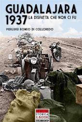 Guadalajara 1937: La disfatta che non ci fu