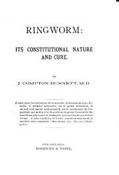Ringworm: Its Constitutional Nature and Cure