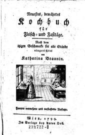 Neuestes, bewährtes Kochbuch für Fleisch- und Fasttäge. Nach dem itzigen Geschmacke für alle Stände (etc.) 2. verm. und verb. Aufl